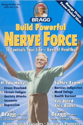 Build Powerful Nerve Force By Bragg, Paul C./ Bragg, Patricia